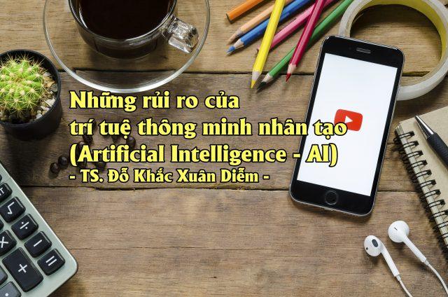 Những rủi ro của trí tuệ thông minh nhân tạo (Artificial Intelligence – AI)